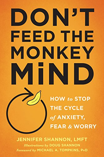 Don't Feed the Monkey Mind: How to Stop the Cycle of Anxiety, Fear, and Worry (How to Stop the Cycle of the Anxiety, Fear, and Worry) (English Edition)