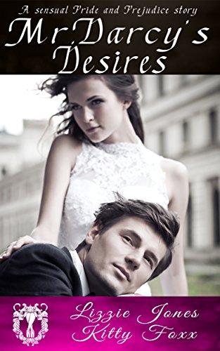 Mr. Darcy's Desires: A Sensual Pride and Prejudice Variation 1-5 (English Edition)