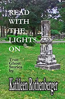 Read With The Lights On: True Ghost Stories by [Kathleen Rothenberger]