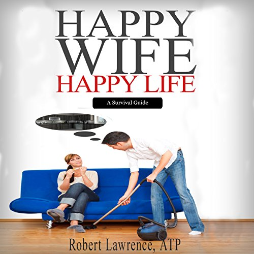 Happy Wife - Happy Life: A Survival Guide cover art