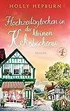 Hochzeitsglocken in der kleinen Keksbäckerei (Teil 4): Roman (Willkommen in der süßesten Keksbäckerei Englands!)