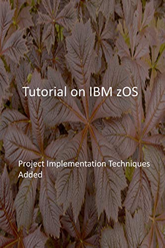 Tutorial on IBM zOS: Project Implementation Techniques Added (English Edition)