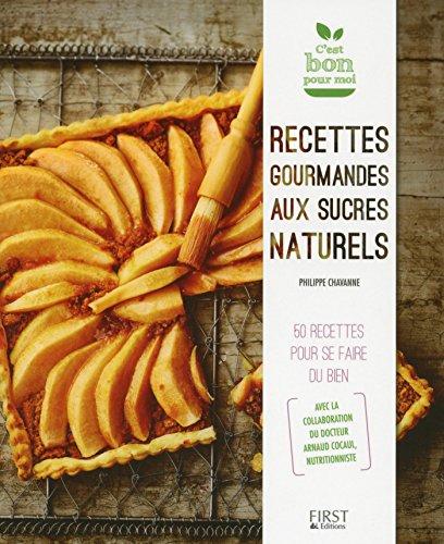 Recettes gourmandes aux sucres naturels (C'est bon pour moi) (French Edition)