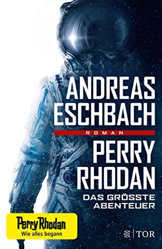 Perry Rhodan - Das größte Abenteuer: Roman (German Edition)
