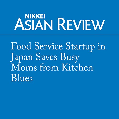 Food Service Startup in Japan Saves Busy Moms from Kitchen Blues audiobook cover art