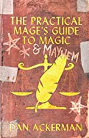 The Practical Mage's Guide to Magic and Mayhem