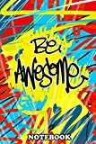 Notebook: Be Awesome , Journal for Writing, College Ruled Size 6' x 9', 110 Pages