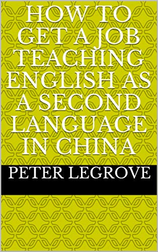 Couverture du livre How To Get A Job Teaching English As A Second Language In China: Teaching ESL gives you an income as well as a home in China (English Edition)