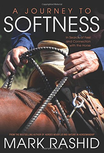 A Journey to Softness: In Search of Feel and Connection with the Horse PDF Books