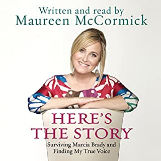 Here's the Story     Surviving Marcia Brady and Finding My True Voice              By:                                                                                                                                 Maureen McCormick                               Narrated by:                                                                                                                                 Maureen McCormick                      Length: 5 hrs and 58 mins     10 ratings     Overall 4.2