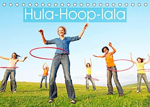 Hula-Hoop-lala: Spaß, Sport und Fitness mit Hula-Hoop-Reifen (Tischkalender 2022 DIN A5 quer)