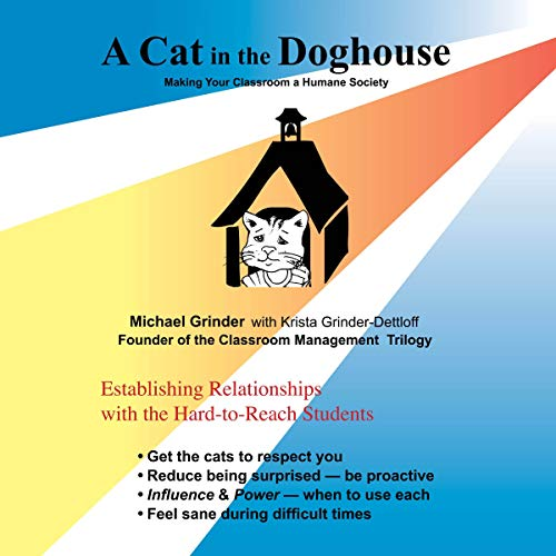 A Cat in the Doghouse: Making Your Classroom a Humane Society Audiobook By Michael Grinder, Krista Grinder-Dettloff cover art