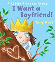 I Want a Boyfriend!: A Little Princess Story by Tony Ross(2014-03-25)
