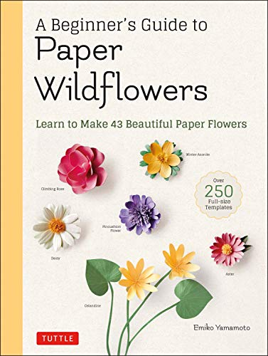 A Beginner's Guide to Paper Wildflowers: Learn to Make 43 Beautiful Paper Flowers (English Edition)