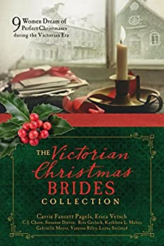 The Victorian Christmas Brides Collection: 9 Women Dream of Perfect Christmases during the Victorian Era by [C.J. Chase, Susanne Dietze, Rita Gerlach, Kathleen L. Maher, Gabrielle Meyer, Carrie Fancett Pagels, Vanessa Riley, Lorna Seilstad, Erica Vetsch]