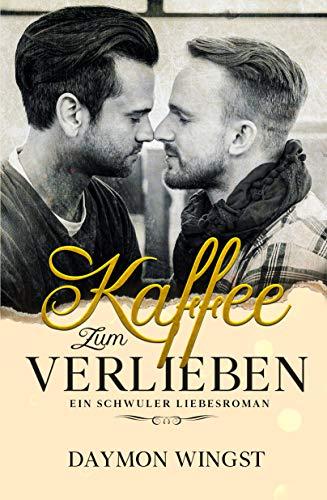 Kaffee zum Verlieben: Ein schwuler Liebesroman