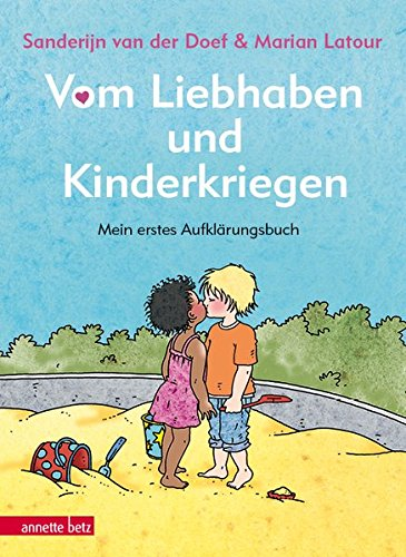 Vom Liebhaben und Kinderkriegen: Mein erstes Aufklärungsbuch