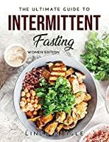 The Ultimate Guide to Intermittent Fasting: Women Edition