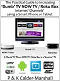 The Practical Guide to Increasing 'Dumb' TV NOW TV / Roku Box Internet 'Channels' using a Smart Phone or Tablet