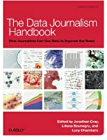 The Data Journalism Handbook: How Journalists Can Use Data to Improve the News