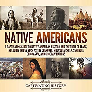 Native Americans: A Captivating Guide to Native American History and the Trail of Tears, Including Tribes Such as the Cherokee, Muscogee Creek, Seminole, Chickasaw, and Choctaw Nations audiobook cover art