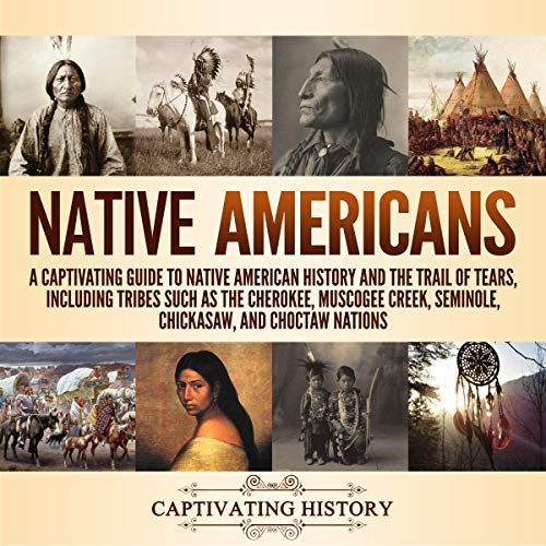 Native Americans: A Captivating Guide to Native American History and the Trail of Tears, Including Tribes Such as the Cherokee, Muscogee Creek, Seminole, Chickasaw, and Choctaw Nations Titelbild