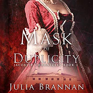 Mask of Duplicity      The Jacobite Chronicles, Book 1              By:                                                                                                                                 Julia Brannan                               Narrated by:                                                                                                                                 Rosalyn Landor,                                                                                        Will M. Watt                      Length: 13 hrs and 11 mins     51 ratings     Overall 4.5