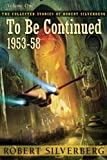 To Be Continued (Collected Stories of Robert Silverberg)