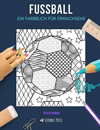 FUSSBALL: EIN FARBBUCH FÜR ERWACHSENE: Ein tolles Malbuch für Erwachsene