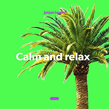 Calm and relax