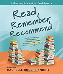 Image: Read, Remember, Recommend: A Reading Journal for Book Lovers | Diary: 320 pages | by Rachelle Rogers Knight (Author). Publisher: Sourcebooks; Spi edition (April 1, 2010)