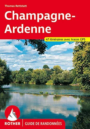 Champagne-Ardennes (Guide de randonnées): Entre Belgique, Lorraine, Bourgogne et Paris. 47 itinéraires avec traces de GPS (Rother Guide de randonnées)