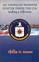 American Freedom Fighter Inside the CIA: Making a Difference : One Man's Struggle for Freedom, Opportunity, and Respect fo...