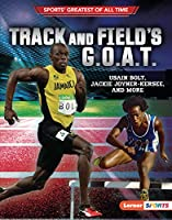 Track and Field's G.O.A.T.: Usain Bolt, Jackie Joyner-Kersee, and More (Sports' Greatest of All Time (Lerner (Tm) Sports))