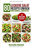 Salate: 80 leckere Salat Rezepte einfach und schnell zubereitet + 20 Salat Dressings, vegetarisch,Low Carb Rezeptideen