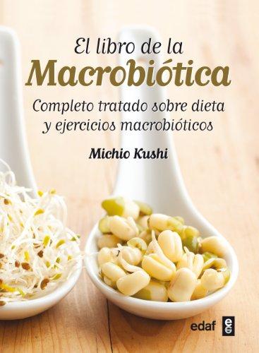 El libro de la macrobiótica: Completo tratado sobre dieta y ejercicios macrobióticas (Plus Vitae)