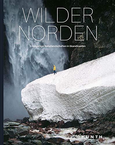 Wilder Norden: Einzigartige Naturlandschaften in Skandinavien (KUNTH Bildbände/Illustrierte Bücher)
