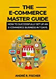 The E-Commerce Master Guide: How to Successfully Set Up an E-commerce Business in 7 Days. (English Edition)