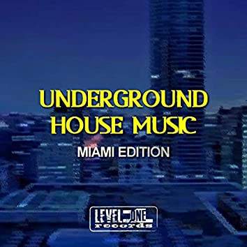 Underground House Music (Miami Edition)