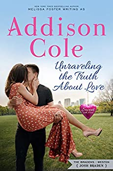 Unraveling the Truth About Love (Sweet with Heat: Weston Bradens Book 3) by [Addison Cole]