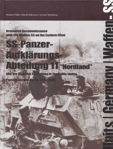 Poller, H: SS-Panzer-Aufklarungs-Abteilung 11: The Swedish SS-platoon in the Battles for the Baltics, Pomerania and Berlin 1943-45 (Armoured Reconnaissance With the Waffen-ss on the Eastern Front)