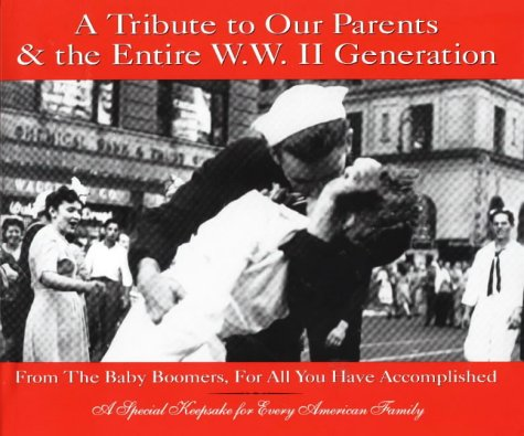 A Tribute to Our Parents & the Entire Wwii Generation from the Baby Boomers, for All You'Ve Accomplished