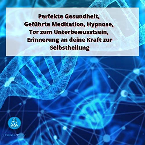Perfekte Gesundheit, Geführte Meditation, Hypnose, Tor zum Unterbewusstsein, Erinnerung an deine Kraft zur Selbstheilung Titelbild