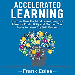 Accelerated Learning: Discover How the Mind Learns, Improve Memory, Productivity and Sharpen Your Focus to Learn Any Skill Quicker                   By:                                                                                                                                 Frank Coles                               Narrated by:                                                                                                                                 Austin R Stoler                      Length: 3 hrs and 1 min     1 rating     Overall 5.0