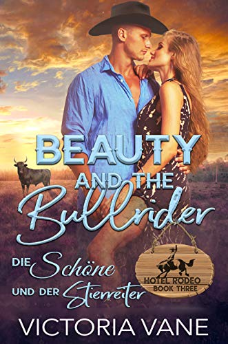 Beauty and the Bullrider: Die Schöne und der Stierreiter (Hotel Rodeo 3)