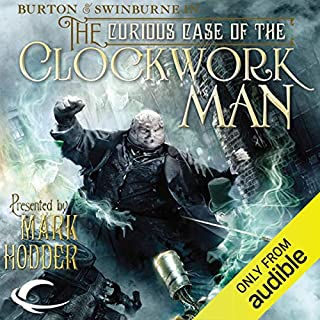 The Curious Case of the Clockwork Man     Burton & Swinburne, Book 2              By:                                                                                                                                 Mark Hodder                               Narrated by:                                                                                                                                 Gerard Doyle                      Length: 14 hrs and 31 mins     151 ratings     Overall 4.1