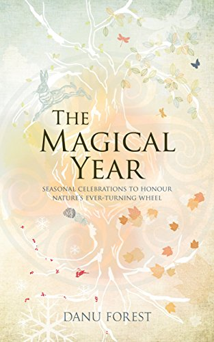 The Magical Year: Seasonal Celebrations to Honor Nature's Ever-Turning Wheel