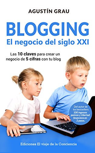 BLOGGING: EL NEGOCIO DEL SIGLO XXI: Las 10 claves para crear un negocio de 5 cifras con tu blog