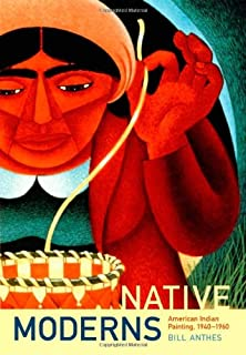 Native Moderns: American Indian Painting, 1940–1960 (Objects/Histories)