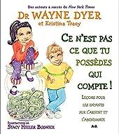 Ce n'est pas ce que tu possèdes qui compte ! Leçons pour les enfants sur l'argent et l'abondance de Dr Wayne W. Dyer